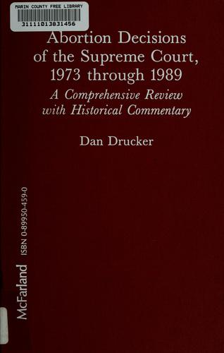 Abortion decisions of the Supreme Court, 1973 through 1989 by Dan Drucker