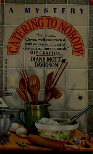 Catering to Nobody  (Goldy Bear Culinary Mystery #1) by Diane Mott Davidson