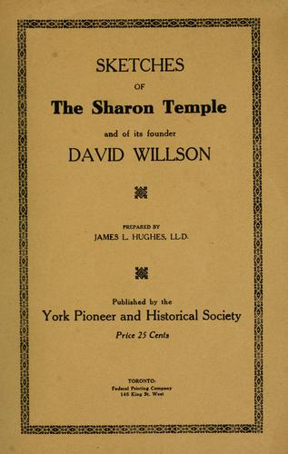 Sketches of the Sharon temple and of its founder David Willson ; prepared by James L. Hughes by Hughes, James L.