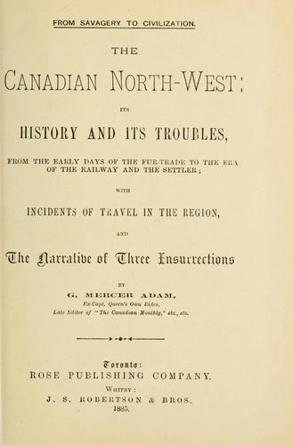 The Canadian North-west by G. Mercer Adam