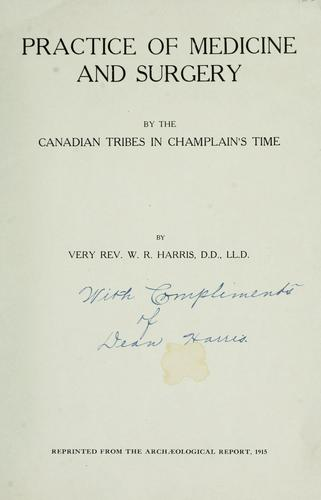 Practice of medicine and surgery by the Canadian tribes in Champlain's time by Harris, William Richard