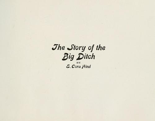 The story of the big ditch by E. Cora Hind