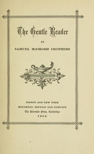 The gentle reader. -- by Samuel McChord Crothers
