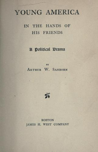 Young America in the hands of his friends by Arthur W. Sanborn