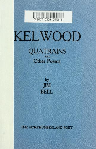 Kelwood, quatrains and other poems. -- by Jim Bell