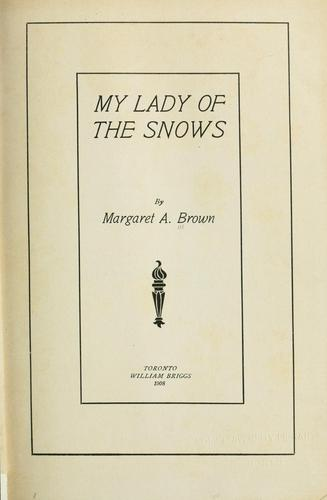 My lady of the snows. -- by Margaret Adeline Porter Brown