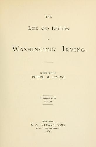 The life and letters of Washington Irving. -- by Pierre Munroe Irving