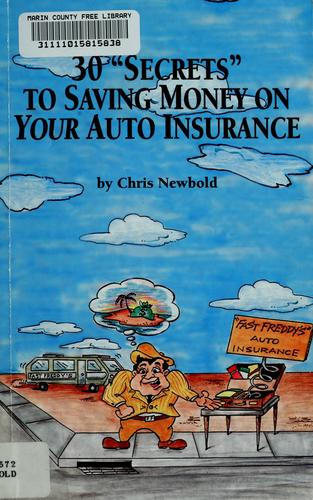 "30 ""secrets"" to saving money on your auto insurance by Chris A. Newbold"