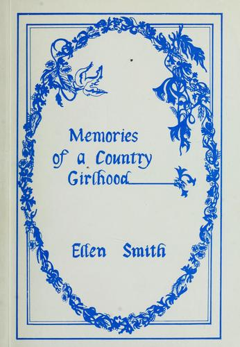 Memories of a country girlhood by Ellen Smith