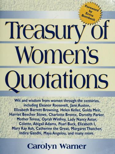 Treasury of women's quotations by [compiled by] Carolyn Warner; forward by Erma Bombeck
