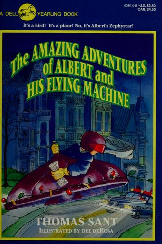 The amazing adventures of Albert and his flying machine by Thomas Sant