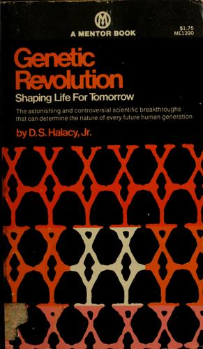 Genetic revolution: shaping life for tomorrow by D. S. Halacy
