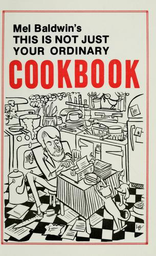 Mel Baldwin's this is not just your ordinary cookbook by Mel Baldwin