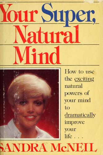Your super, natural mind by Sandra McNeil